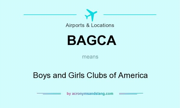 What does BAGCA mean? It stands for Boys and Girls Clubs of America