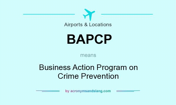 What does BAPCP mean? It stands for Business Action Program on Crime Prevention