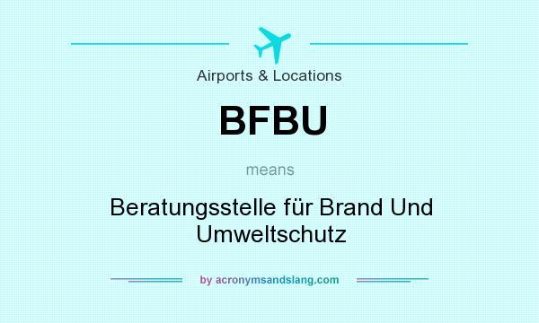 What does BFBU mean? It stands for Beratungsstelle für Brand Und Umweltschutz