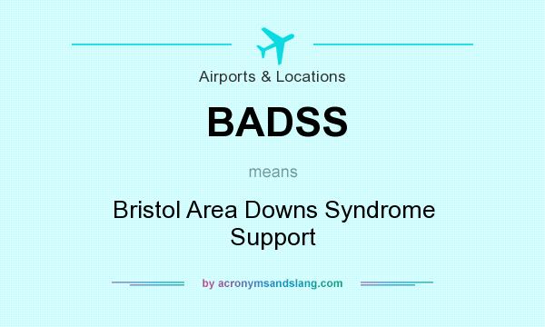 What does BADSS mean? It stands for Bristol Area Downs Syndrome Support