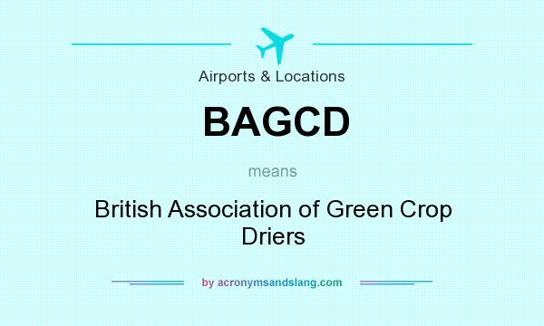 What does BAGCD mean? It stands for British Association of Green Crop Driers