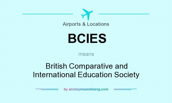 What does BCIES mean? It stands for British Comparative and International Education Society