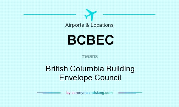 What does BCBEC mean? It stands for British Columbia Building Envelope Council