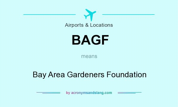 What does BAGF mean? It stands for Bay Area Gardeners Foundation