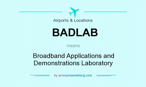 What does BADLAB mean? It stands for Broadband Applications and Demonstrations Laboratory