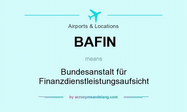 What does BAFIN mean? It stands for Bundesanstalt für Finanzdienstleistungsaufsicht