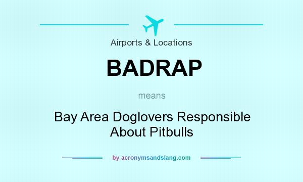 What does BADRAP mean? It stands for Bay Area Doglovers Responsible About Pitbulls