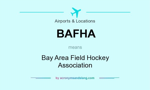 What does BAFHA mean? It stands for Bay Area Field Hockey Association