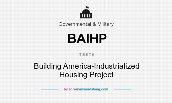 What does BAIHP mean? It stands for Building America-Industrialized Housing Project
