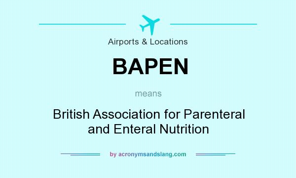 What does BAPEN mean? It stands for British Association for Parenteral and Enteral Nutrition