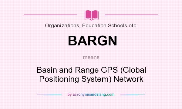 What does BARGN mean? It stands for Basin and Range GPS (Global Positioning System) Network