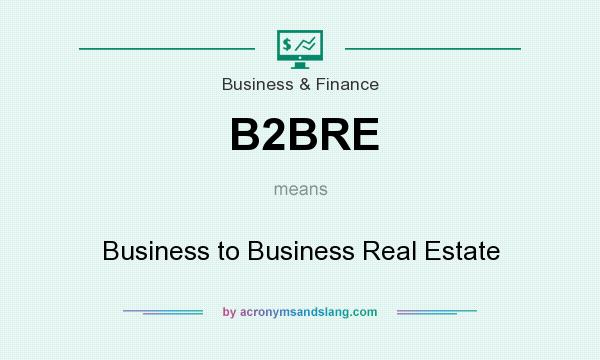 What does B2BRE mean? It stands for Business to Business Real Estate