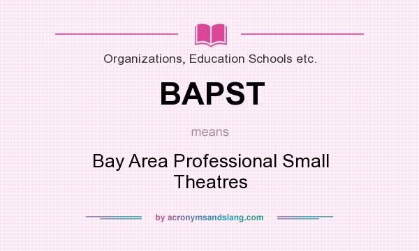 What does BAPST mean? It stands for Bay Area Professional Small Theatres