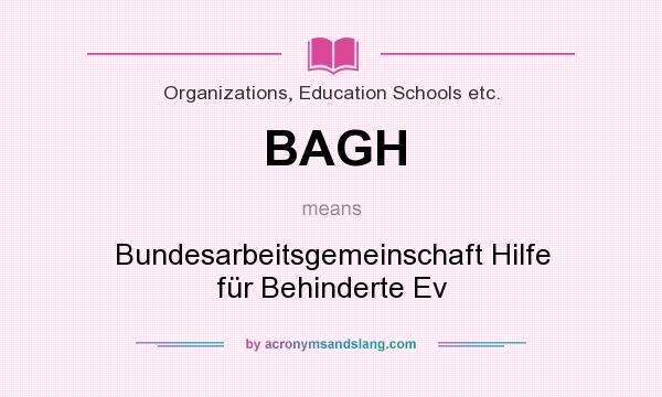 What does BAGH mean? It stands for Bundesarbeitsgemeinschaft Hilfe für Behinderte Ev