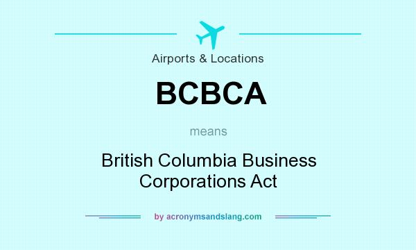 What does BCBCA mean? It stands for British Columbia Business Corporations Act
