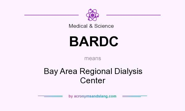 What does BARDC mean? It stands for Bay Area Regional Dialysis Center