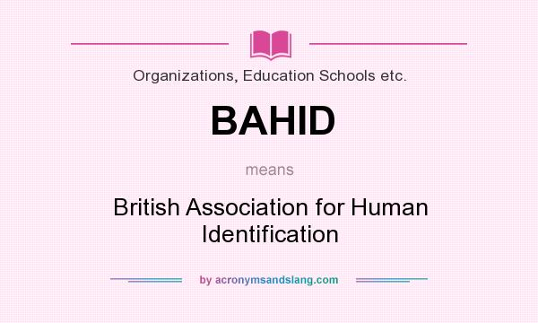 What does BAHID mean? It stands for British Association for Human Identification