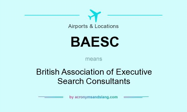 What does BAESC mean? It stands for British Association of Executive Search Consultants