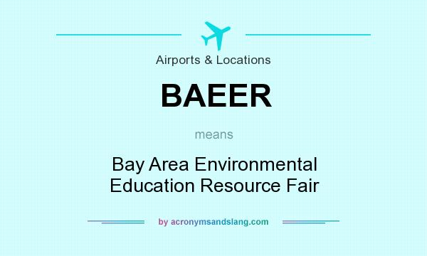 What does BAEER mean? It stands for Bay Area Environmental Education Resource Fair
