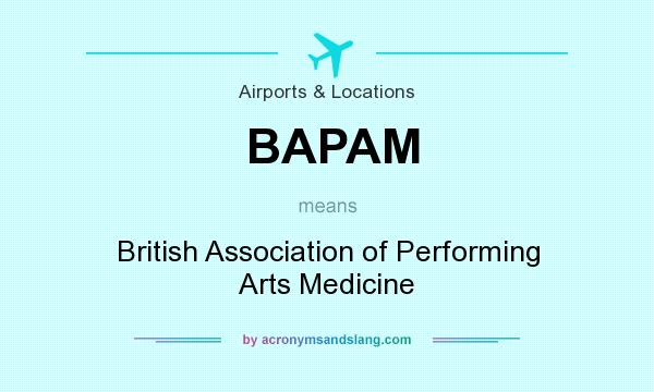 What does BAPAM mean? It stands for British Association of Performing Arts Medicine