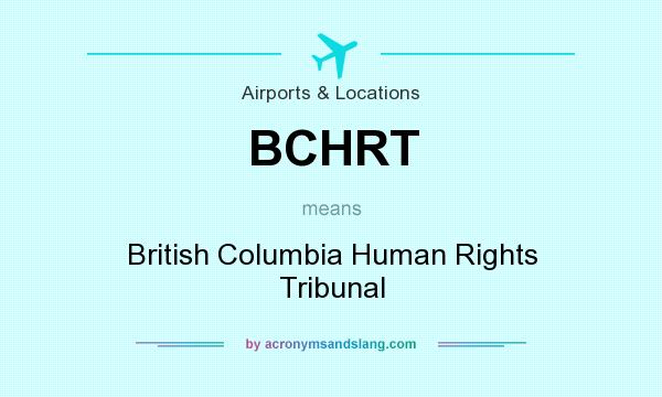 What does BCHRT mean? It stands for British Columbia Human Rights Tribunal