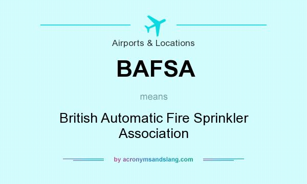 What does BAFSA mean? It stands for British Automatic Fire Sprinkler Association