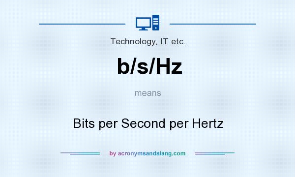 What does b/s/Hz mean? It stands for Bits per Second per Hertz