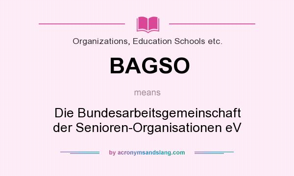 What does BAGSO mean? It stands for Die Bundesarbeitsgemeinschaft der Senioren-Organisationen eV