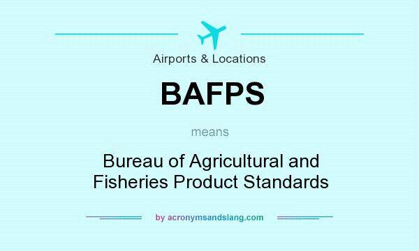 What does BAFPS mean? It stands for Bureau of Agricultural and Fisheries Product Standards