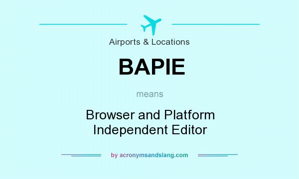 What does BAPIE mean? It stands for Browser and Platform Independent Editor