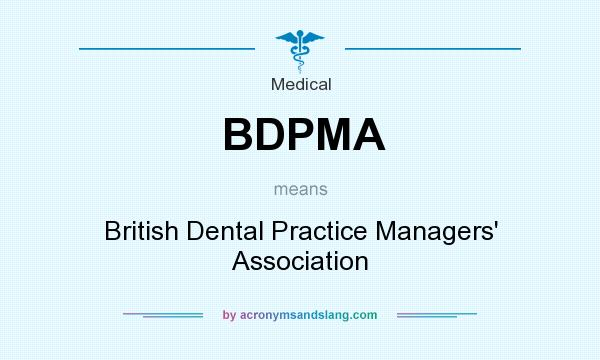 What does BDPMA mean? It stands for British Dental Practice Managers` Association