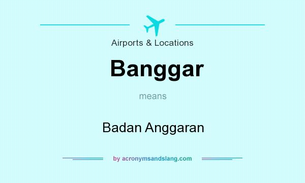 What does Banggar mean? It stands for Badan Anggaran