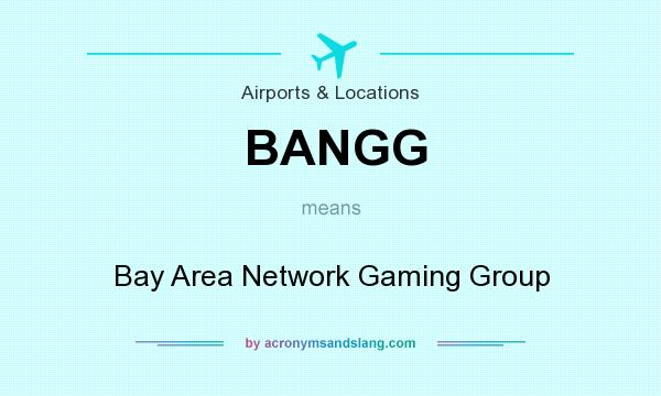 What does BANGG mean? It stands for Bay Area Network Gaming Group