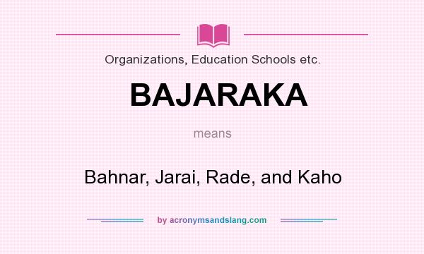 What does BAJARAKA mean? It stands for Bahnar, Jarai, Rade, and Kaho