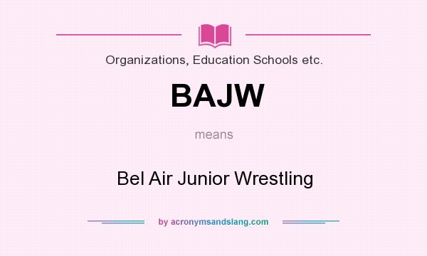 What does BAJW mean? It stands for Bel Air Junior Wrestling