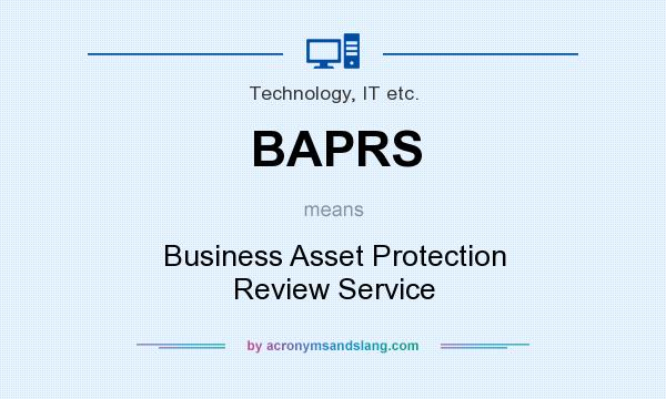 What does BAPRS mean? It stands for Business Asset Protection Review Service