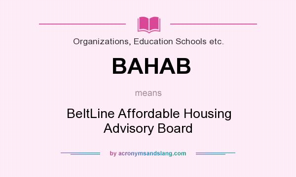 What does BAHAB mean? It stands for BeltLine Affordable Housing Advisory Board