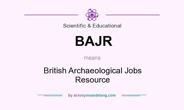 What does BAJR mean? It stands for British Archaeological Jobs Resource