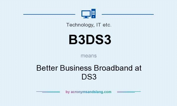 What does B3DS3 mean? It stands for Better Business Broadband at DS3