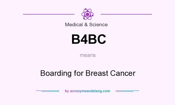 What does B4BC mean? It stands for Boarding for Breast Cancer