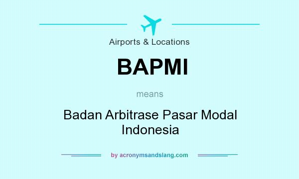 What does BAPMI mean? It stands for Badan Arbitrase Pasar Modal Indonesia