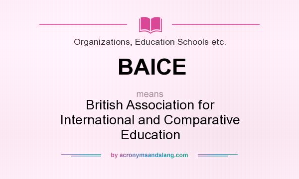What does BAICE mean? It stands for British Association for International and Comparative Education