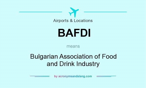 What does BAFDI mean? It stands for Bulgarian Association of Food and Drink Industry