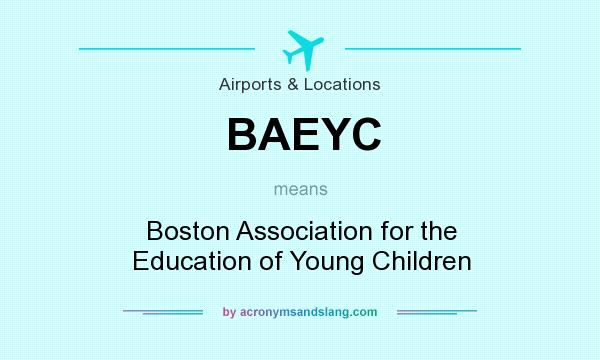 What does BAEYC mean? It stands for Boston Association for the Education of Young Children