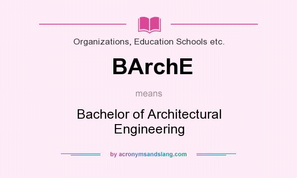 What does BArchE mean? It stands for Bachelor of Architectural Engineering