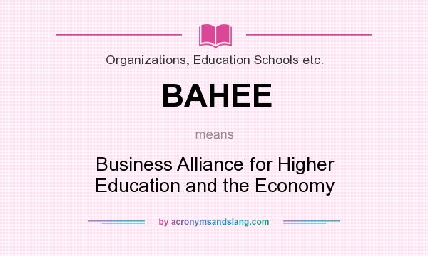 What does BAHEE mean? It stands for Business Alliance for Higher Education and the Economy