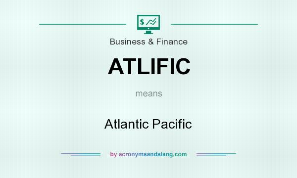 What does ATLIFIC mean? It stands for Atlantic Pacific