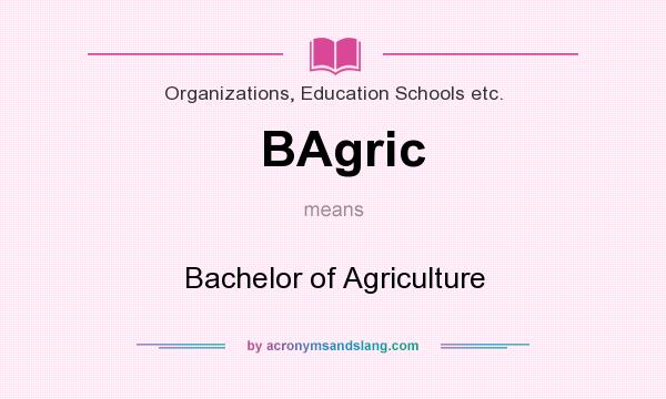 What does BAgric mean? It stands for Bachelor of Agriculture