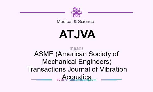 What does ATJVA mean? It stands for ASME (American Society of Mechanical Engineers) Transactions Journal of Vibration Acoustics