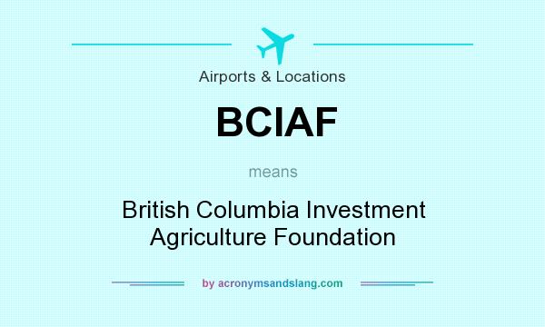 What does BCIAF mean? It stands for British Columbia Investment Agriculture Foundation